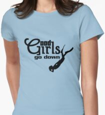 Good girls go down Womens Fitted T-Shirt