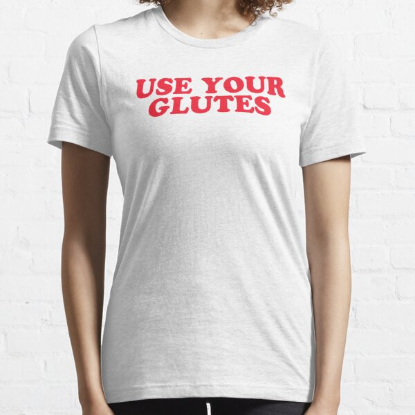 USE YOUR GLUTES Essential T-Shirt