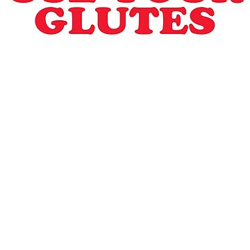 USE YOUR GLUTES by glowingapparel