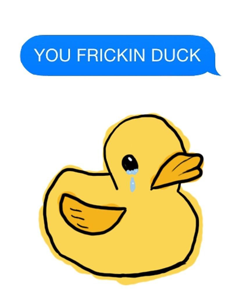 you frickin duck by Bropunzel
