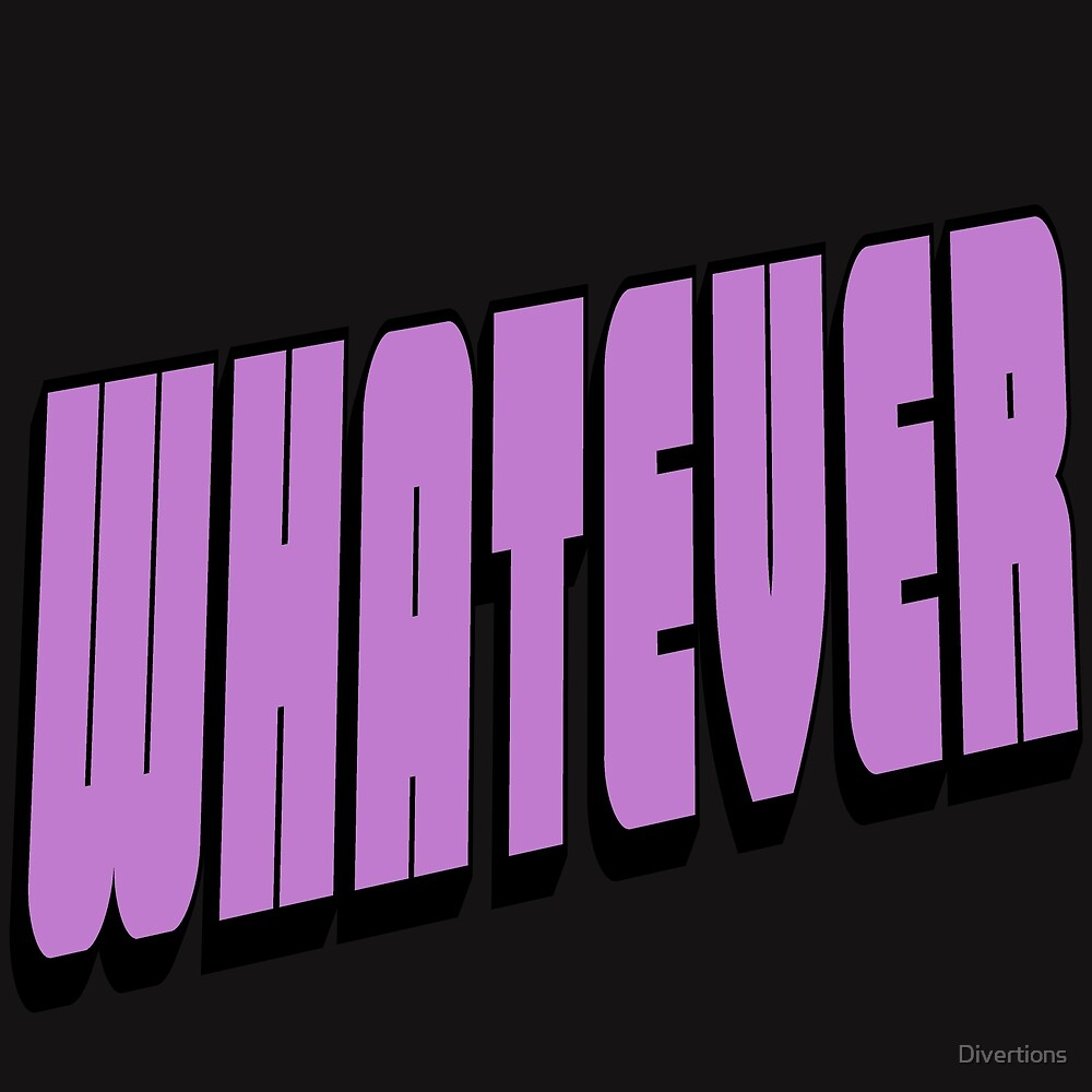 WHATEVER by Divertions