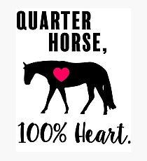 Quarter Horse, 100% Heart! - Western Pleasure Edition Photographic Print