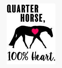 Quarter Horse, 100% Heart! - English Pleasure Edition Photographic Print