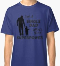 Single Parent I'm A Single Dad What's Your Superpower Classic T-Shirt