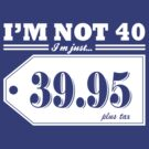 I'm not 40... by pixhunter