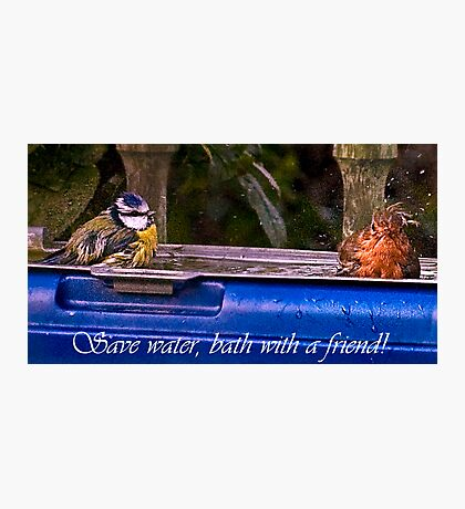 Save water,bath with a friend! Photographic Print
