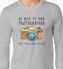 Be nice to your photographer Long Sleeve T-Shirt