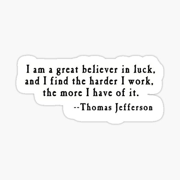 Thomas Jefferson Quote on Luck Sticker