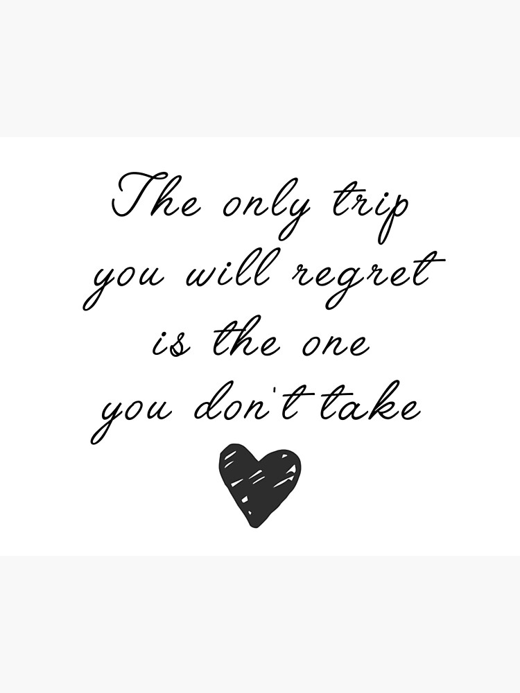 Travel Quotes The Only Trip You Will Regret Photographic Print By