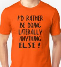 I'd Rather Be Doing Anything Else! Unisex T-Shirt