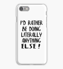 I'd Rather Be Doing Anything Else! iPhone Case/Skin