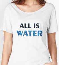 All is water Women's Relaxed Fit T-Shirt
