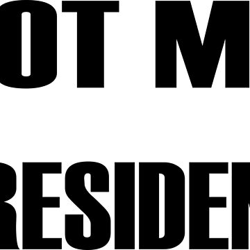 NOT MY PRESIDENT by dinatinho