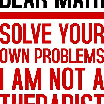 Love mathematic, solve your problems yourself! by thrashcan