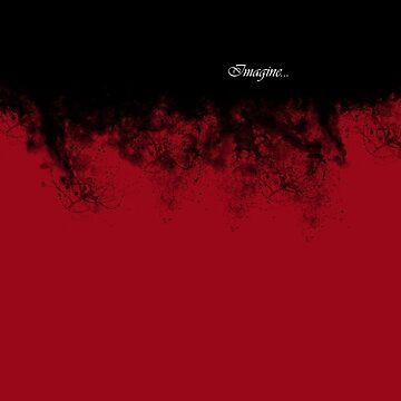 Imagine ... (black & red splatter) by boschthurlings
