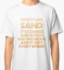 """I Don't Like Sand"" Prequel Meme Classic T-Shirt"