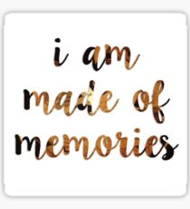 I Am Made of Memories Sticker