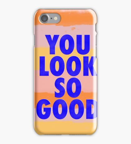 You Look So Good! iPhone Case/Skin