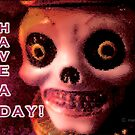 Have A Day! (Creepy) by marlowinc