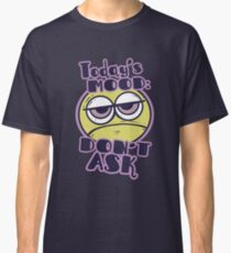 Mood emoji smiley Today's Mood Don't Ask Unhappy Classic T-Shirt