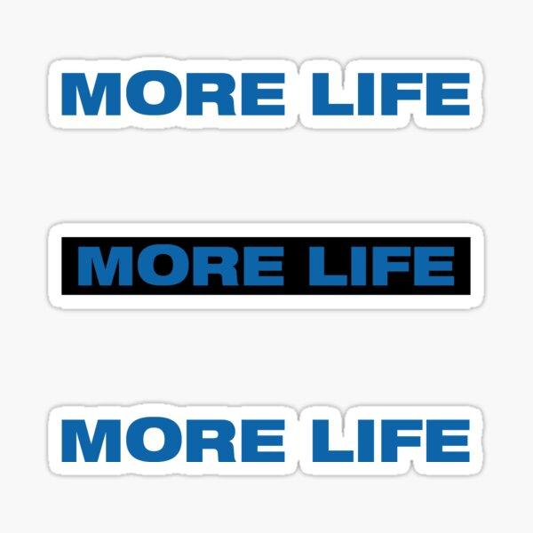 """MORE LIFE"" Stickers (3) Sticker"