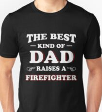 The Best Kind Of Dad Raises A Firefighter Unisex T-Shirt