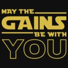 May The Gains Be With You by brogressproject