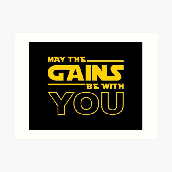 May The Gains Be With You Art Print