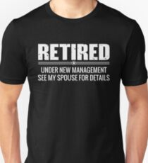 Retired Under New Management-See Spouse For Details Unisex T-Shirt