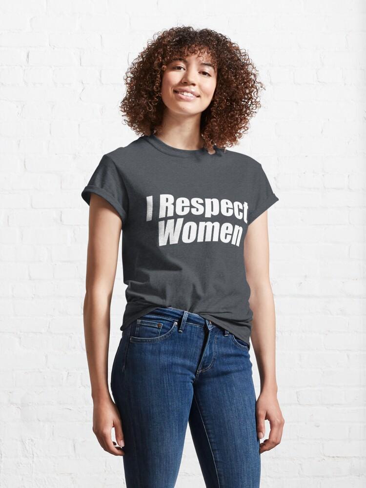 Alternate view of I Respect Women (White) Classic T-Shirt