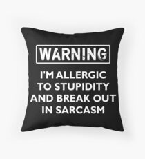 Warning I'm Allergic to Stupidity Throw Pillow