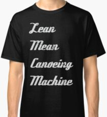 Lean Mean Canoeing Machine | canoe Classic T-Shirt