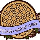 Friends, Waffles, Work by quotify