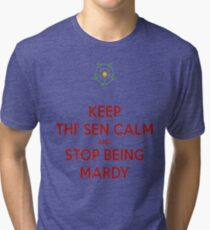 Keep Thi Sen Calm And Stop Being Mardy Tri-blend T-Shirt