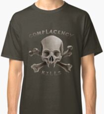 COMPLACENCY kills Classic T-Shirt