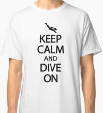 Keep calm and dive on Classic T-Shirt