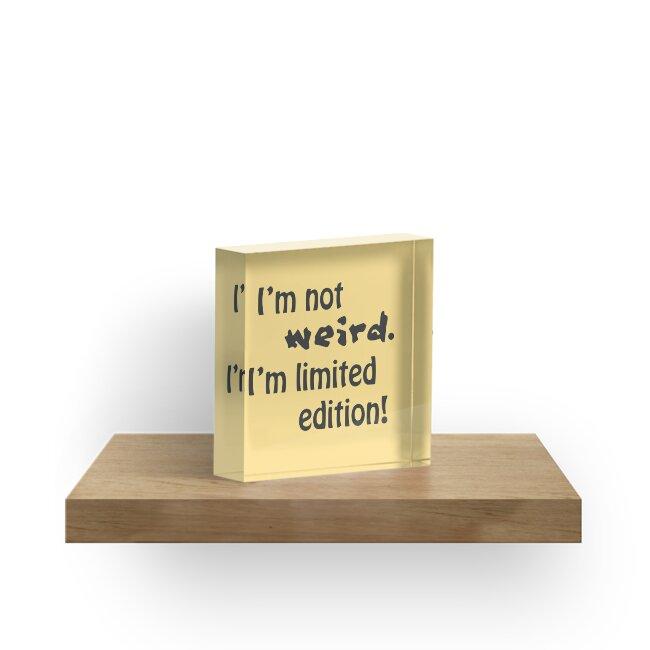 I'm not weird, I'm limited edition! by Dominika Aniola