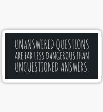 unanswered questions unquestioned answers Sticker