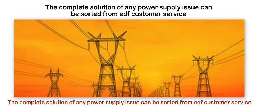 EDF Customer Service-For Energy Supply Without Hindrance by Chrismorgans