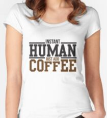 Instant human, just add coffee Women's Fitted Scoop T-Shirt