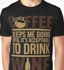 Coffee keeps me going until it's acceptable to drink wine Graphic T-Shirt