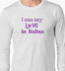 Say Love in Italian Long Sleeve T-Shirt