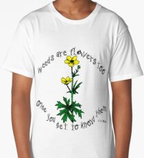 Weeds are flowers too Long T-Shirt
