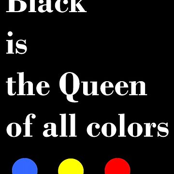 Black is the Queen - White Lettering by eyesofmarge
