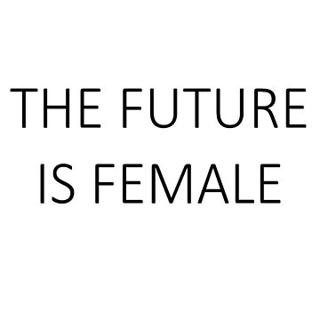 The Future Is Female by eyesofmarge