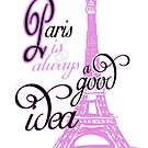 Paris Is Always A Good Idea-Available As Art Prints-Mugs,Cases,Duvets,T Shirts,Stickers,etc by Robert Burns
