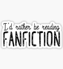 I'd Rather Be Reading Fanfiction Sticker