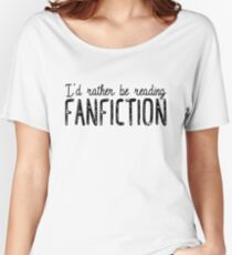 I'd Rather Be Reading Fanfiction Women's Relaxed Fit T-Shirt