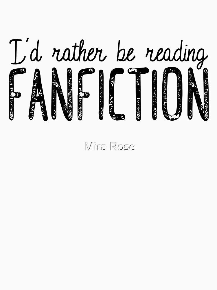 I'd Rather Be Reading Fanfiction by EleanorRoseYT