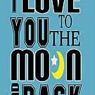Love You To The Moon And Back-Available As Art Prints-Mugs,Cases,Duvets,T Shirts,Stickers,etc by Robert Burns